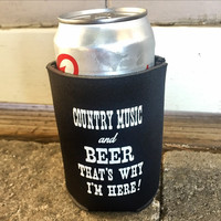 """""""Country Music and Beer That's Why I'm Here"""" Koozie"""