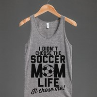 I DIDN'T CHOOSE THE SOCCER MOM LIFE IT CHOSE ME TANK TOP (IDE142209)