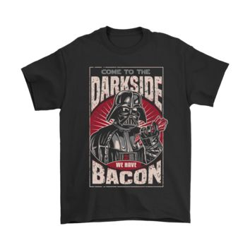 QIYIF Come To The Dark Side We Have Bacon Shirts