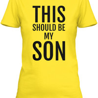 This Should Be My Son T-shirt Hoodie Tee