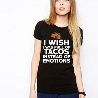 Women's I Wish I Was Full of Tacos Not Emotions Shirt
