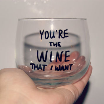 You're The WINE That I Want/Stemless Wine Glass/Fully Customizable