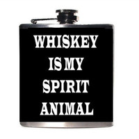 Whiskey Is My Spirit Animal -Funny Flask -Sarcastic Humor -Gift under 25 -Men Women Unisex One Size Fits All
