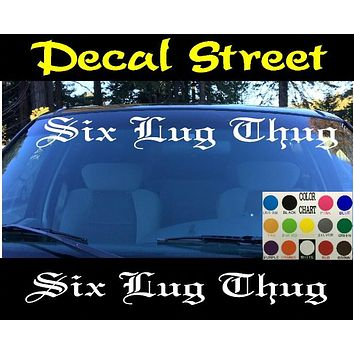 Six Lug Thug Windshield Visor Die Cut Vinyl Decal Sticker Diesel Old English Lettering