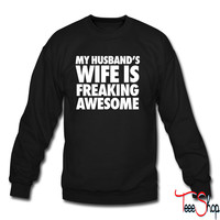 My Husband's Wife Is Freaking Awesome crewneck sweatshirt