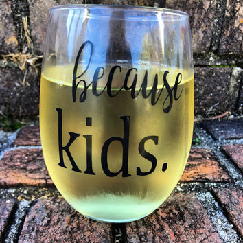 Because kids, wine glass
