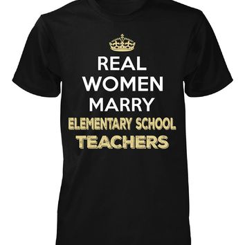 Real Women Marry Elementary School Teachers. Cool Gift - Unisex Tshirt