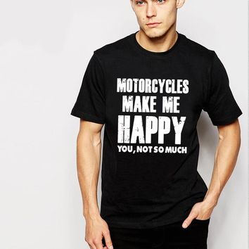 Motorcycles Make Me Happy  - You Not So Much Funny T-Shirt