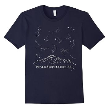 Constellation Quote Never Stop Looking Up Night Star T Shirt