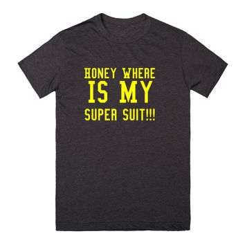 Honey Where Is My Super Suit!!! T-Shirt