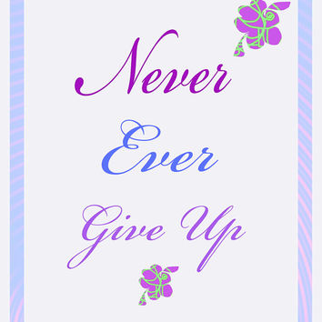 Never Give Up Inspirational Poster Printable Art Ready to Download For Your Wall... Graphic Art  In Pastel Colors To Soothe And Motivate.