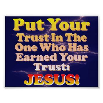 Put Your Trust In Jesus! He Has Earned It! Poster