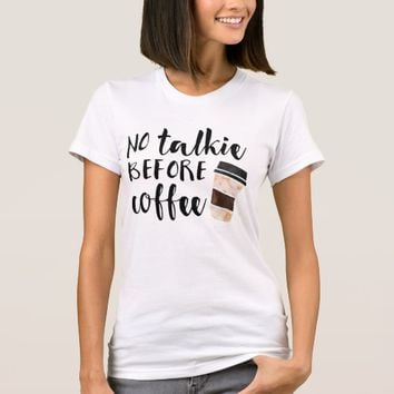 No Talkie Before Coffee Funny T-Shirt