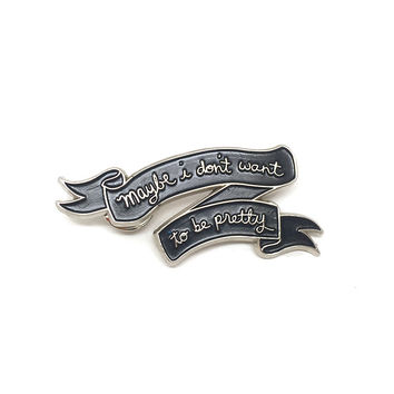Maybe I Don't Want to be Pretty Enamel Lapel Pin
