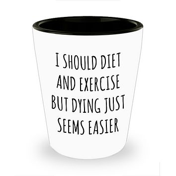 Demotivational Lazy People Lazy Person Diet and Exercise Gift Funny Sarcastic Quote Ceramic Shot Glass