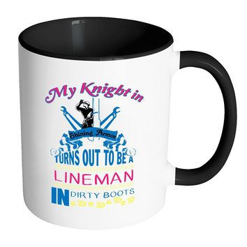 Funny Lineman Mug My Knight In Shining Armor White 11oz Accent Coffee Mugs