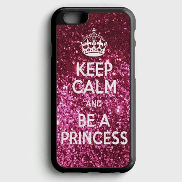Keep Calm And Be A Princess iPhone 6 Plus/6S Plus Case