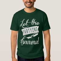 Let the Partying Commence Tee Shirt