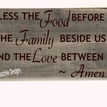 Bless the Food before us, the Family beside us, and the Love between us  - Dining room sign