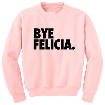 BYE Felicia crewneck sweatshirt | mean girls shirt | BYE Felicia!