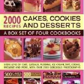 2000 Recipes: Cakes, Cookies and Desserts: A Box Set of Four Cookbooks