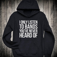 I Only Listen To Bands You Have Never Heard Of Sarcastic Festival Slogan Hoodie Metal Punk Grunge Sweatshirt Music Concert Tops