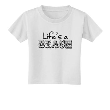 Lifes a Beach Toddler T-Shirt by TooLoud