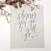 Wherever You Go I Will Go  // Calligraphy Print  // Home Decor // Gift (PG-5)