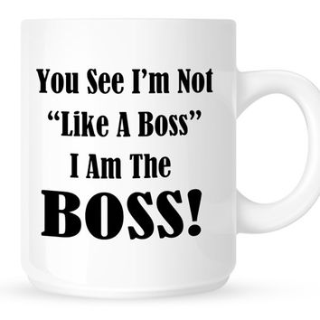 "You See I'm Not ""Like A Boss"" I Am The Boss - Godfather Movie Quote Coffee Mug"