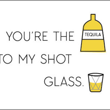 You're the Tequila to my Shot Glass Card