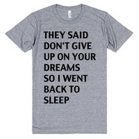 They Said Don't Give Up On Your Dreams Shirt