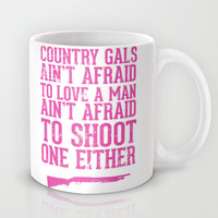 Country Gals Ain't Afraid To Love A Man Mug by LookHUMAN