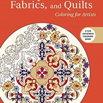 Tapestries, Fabrics, and Quilts: Coloring for Artists (Creative Stress Relieving Adult Coloring Book Series)