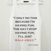 Heath Ledger I Only Do This Quote Text Women Sleeveless Tank Top Shirt Tshirt