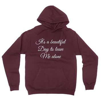 It's a beautiful day to leave me alone funny saying joke humor  hoodie