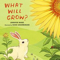 What Will Grow? -- Educational Picture Book by Jennifer Ward, illustrated by Susie Ghahremani