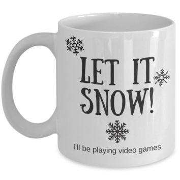 Let It Snow I'll Be Playing Video Games ~ Funny Gift Mug for Gamer