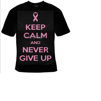 keep calm and never give up  t shirt ,cancer tee shirt, t-shirts