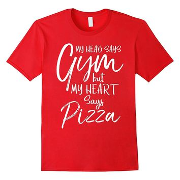 My Head says Gym but my Heart says Pizza Funny Fitness Shirt