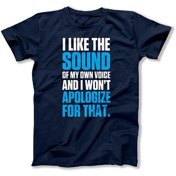 I Like The Sound Of My Own Voice - T Shirt