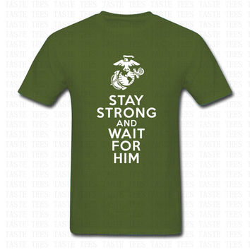 Fashion Stay Strong And Wait For Him USMC T Shirt Men Women Brand Clothing United States Marine Corps Military Army T-shirt Tops