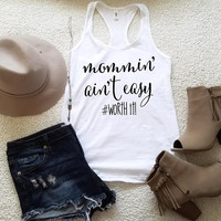 Mommin' aint easy #worth it tank top for women girls ladies graphic funny tees