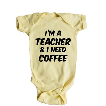 I'm A Teacher And I Need Coffee  Baby Onesuit