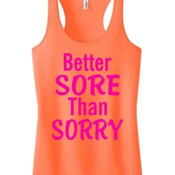 Better Sore Than Sorry Workout Tank Racerback Crossfit Motivational running Tank Top Neon Orange IPW00012 NNP