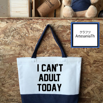 I Can't Adult Today Tote Bag, Handmade Bag, Beach bag, Market bags, funny Tote bag, Gifts
