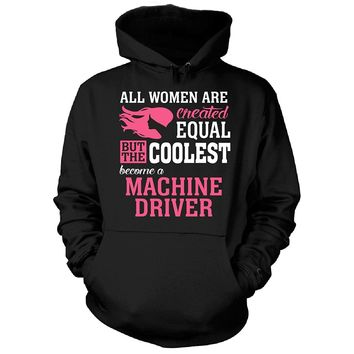 Coolest Women Become A Machine Driver Funny Gift - Hoodie