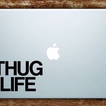 Thug Life Quote Laptop Decal Sticker Vinyl Art Quote Macbook Apple Decor Funny Tupac Music 2pac Rap Hip Hop