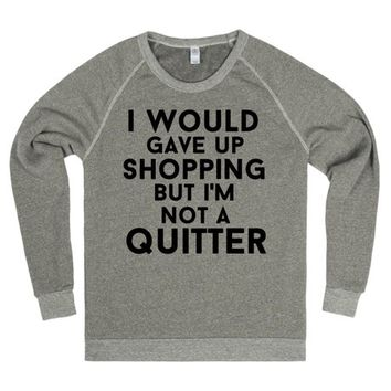 i would give up shopping but i'm not a quitter | | SKREENED
