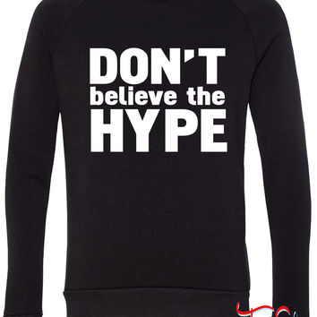 don't believe the hype fleece crewneck sweatshirt
