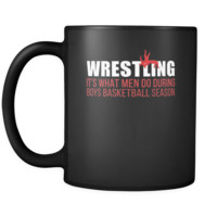 Wrestling Wrestling is what men do during boys basketball season 11oz Black Mug